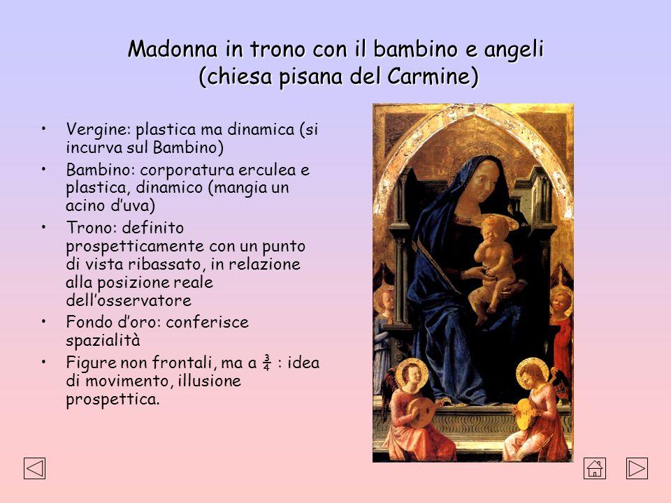 Madonna in trono con il bambino e angeli (chiesa pisana del Carmine) Vergine: plastica ma dinamica (si incurva sul Bambino) Bambino: corporatura ercul