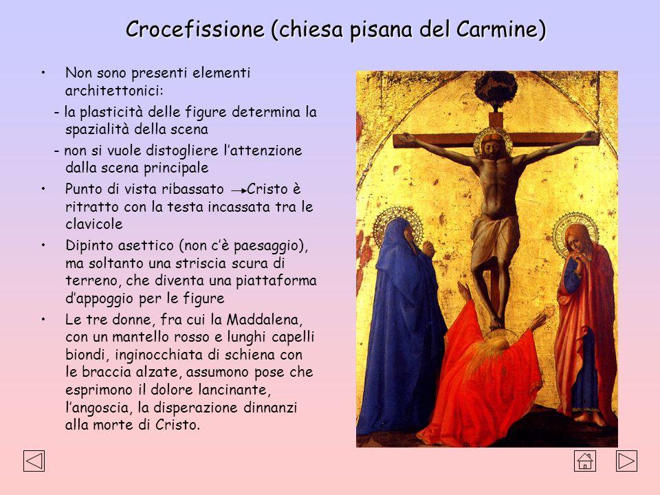 Crocefissione (chiesa pisana del Carmine) Non sono presenti elementi architettonici: - la plasticità delle figure determina la spazialità della scena