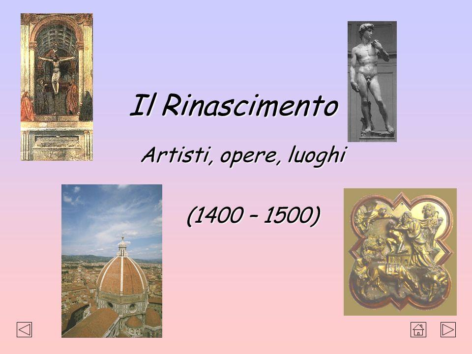 Il Rinascimento (1400 – 1500) Artisti, opere, luoghi