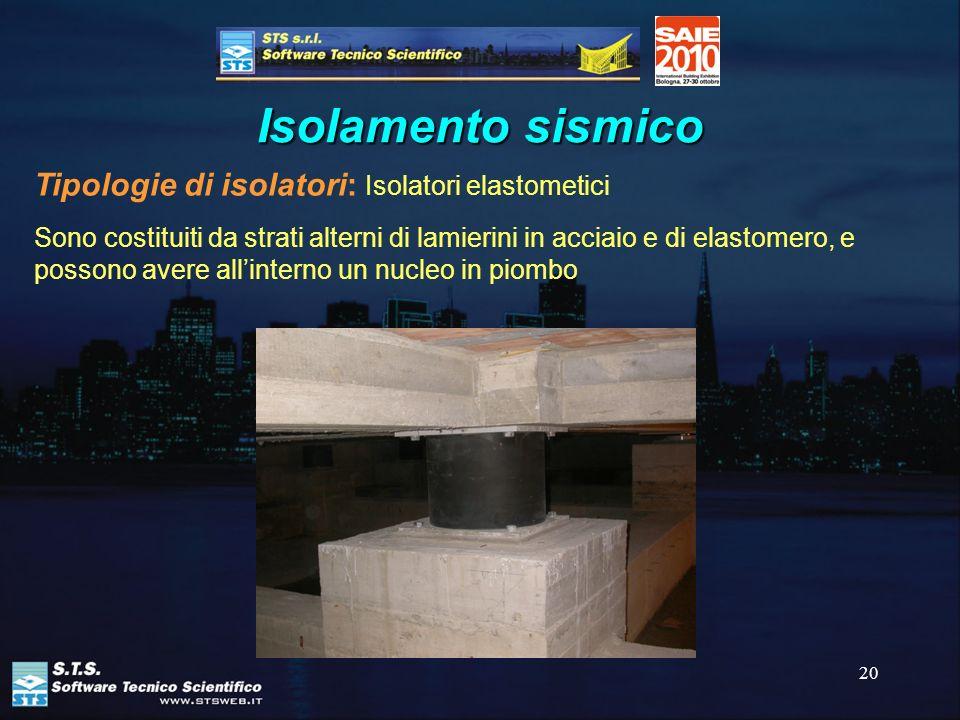 20 Isolamento sismico Tipologie di isolatori: Isolatori elastometici Sono costituiti da strati alterni di lamierini in acciaio e di elastomero, e poss