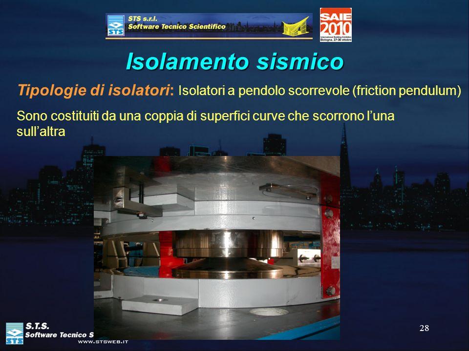 28 Isolamento sismico Tipologie di isolatori: Isolatori a pendolo scorrevole (friction pendulum) Sono costituiti da una coppia di superfici curve che
