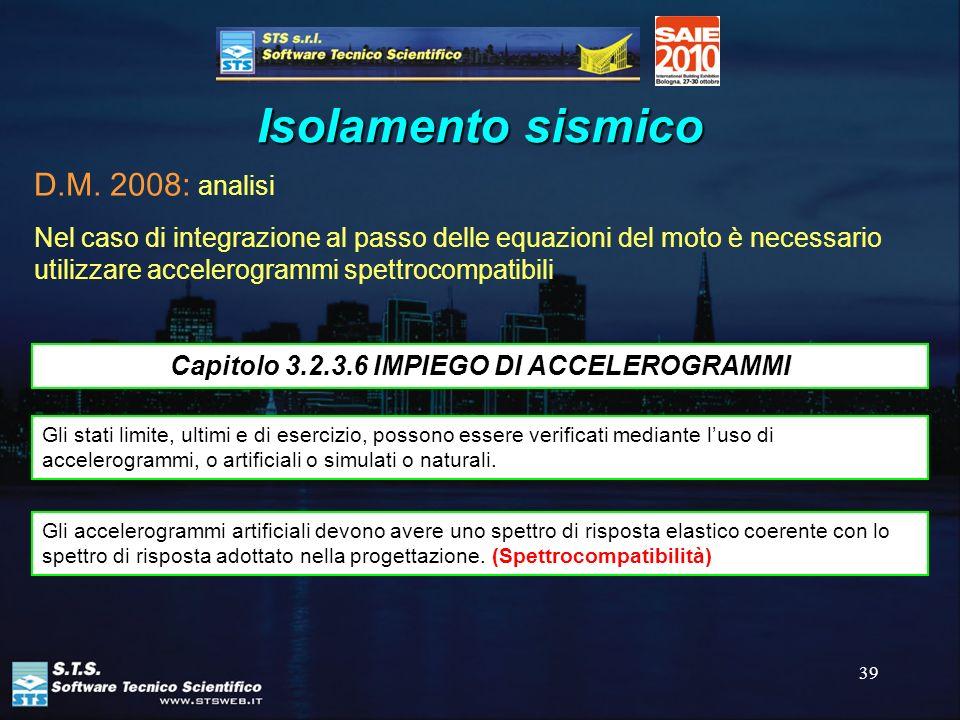 39 Isolamento sismico Nel caso di integrazione al passo delle equazioni del moto è necessario utilizzare accelerogrammi spettrocompatibili Gli stati l