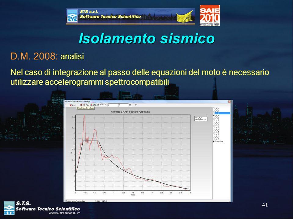 41 Isolamento sismico D.M. 2008: analisi Nel caso di integrazione al passo delle equazioni del moto è necessario utilizzare accelerogrammi spettrocomp