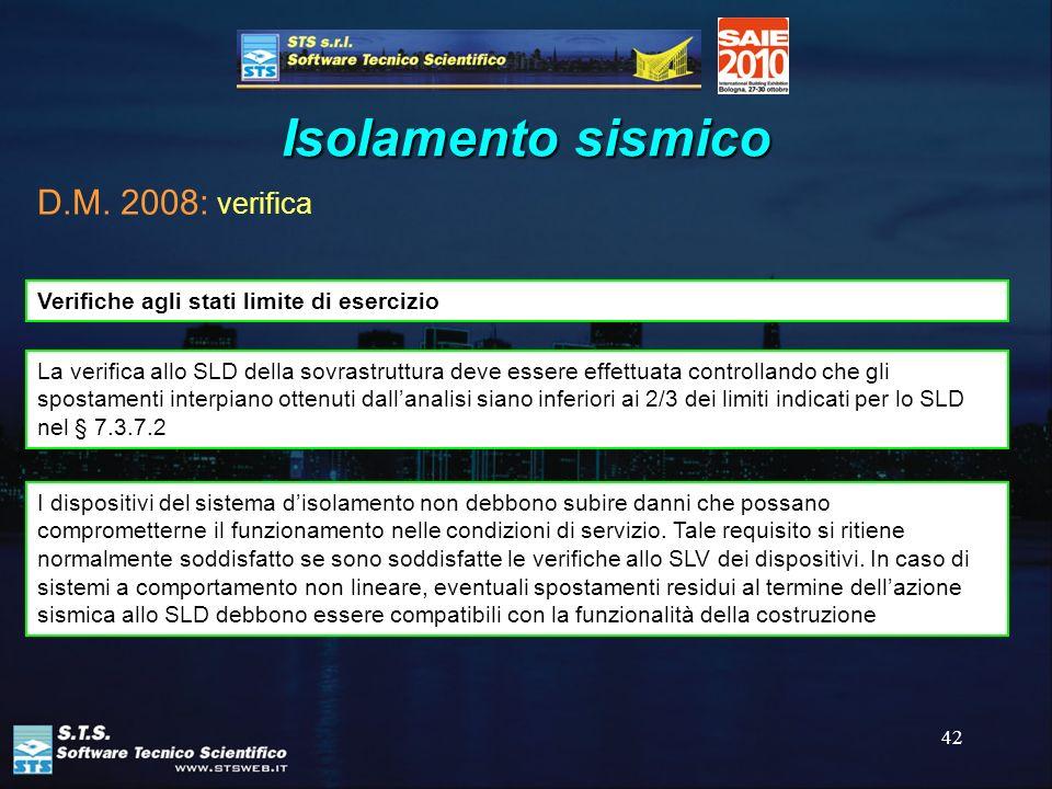 42 Isolamento sismico D.M. 2008: verifica Verifiche agli stati limite di esercizio La verifica allo SLD della sovrastruttura deve essere effettuata co