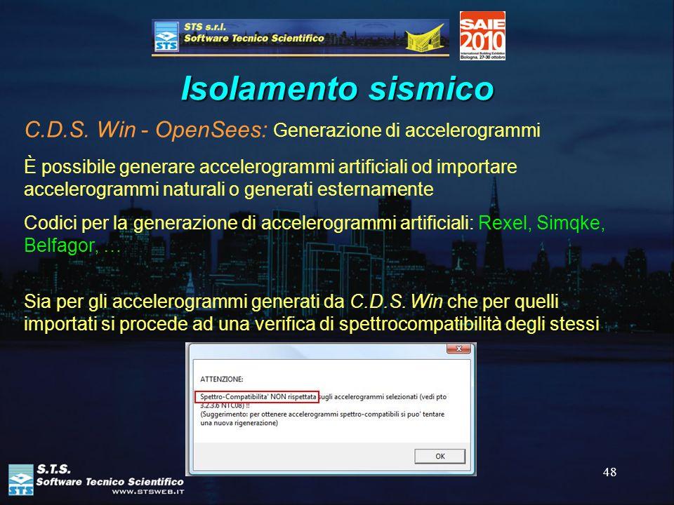 48 Isolamento sismico C.D.S. Win - OpenSees: Generazione di accelerogrammi È possibile generare accelerogrammi artificiali od importare accelerogrammi