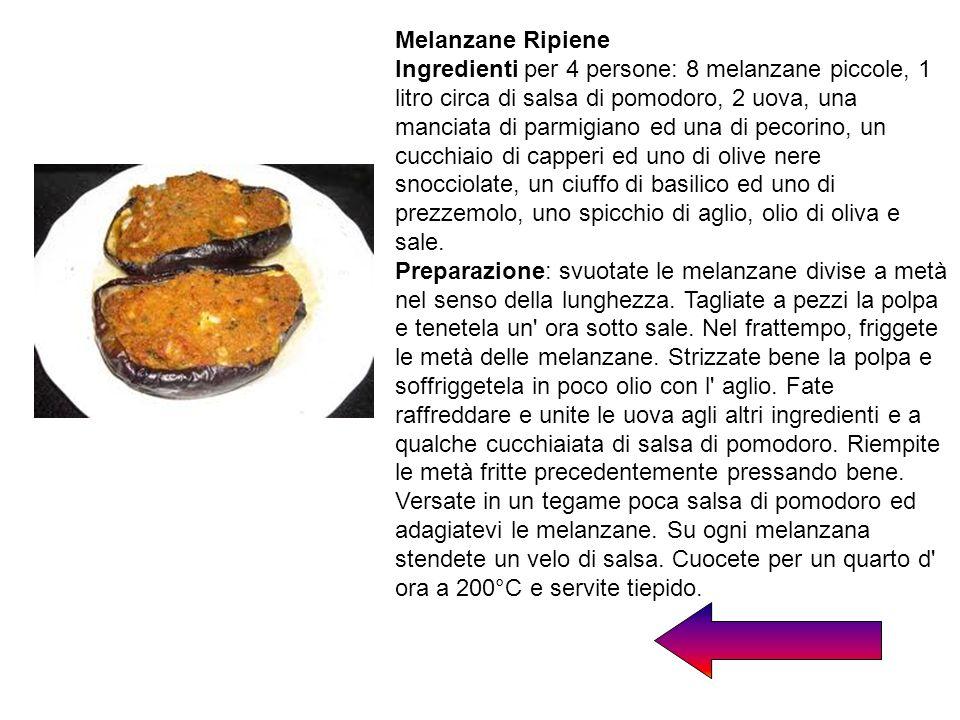 Melanzane Ripiene Ingredienti per 4 persone: 8 melanzane piccole, 1 litro circa di salsa di pomodoro, 2 uova, una manciata di parmigiano ed una di pec