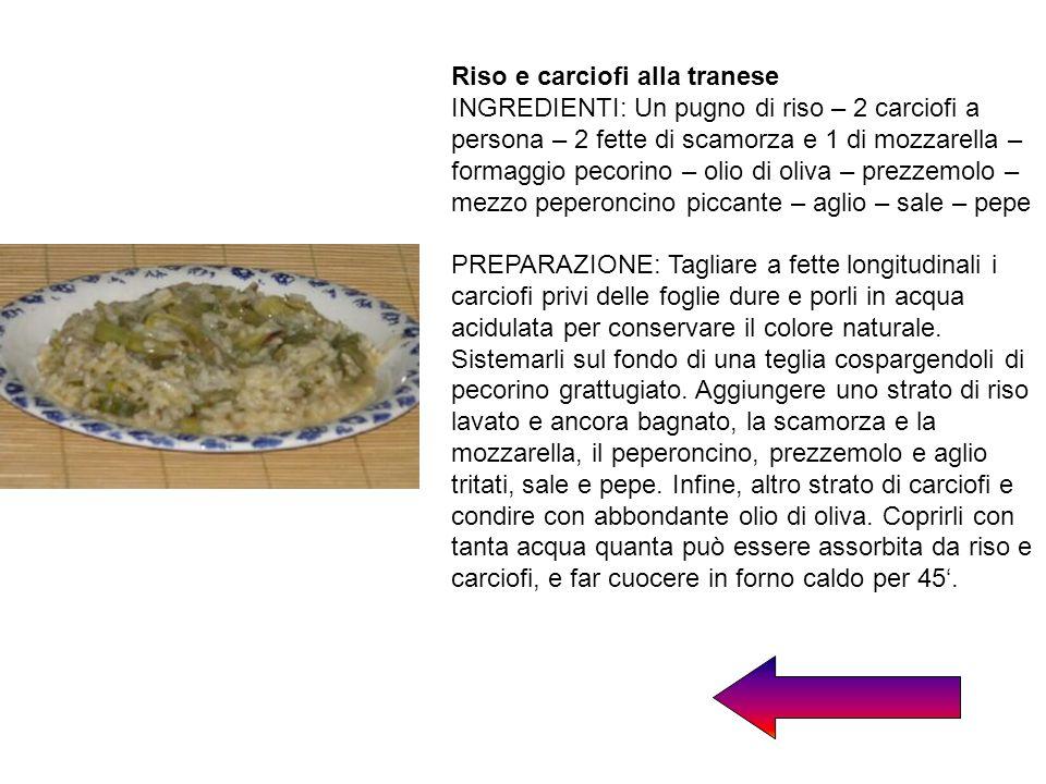 Riso e carciofi alla tranese INGREDIENTI: Un pugno di riso – 2 carciofi a persona – 2 fette di scamorza e 1 di mozzarella – formaggio pecorino – olio