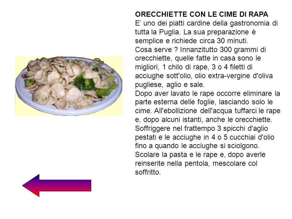 ORECCHIETTE CON LE CIME DI RAPA E uno dei piatti cardine della gastronomia di tutta la Puglia. La sua preparazione è semplice e richiede circa 30 minu