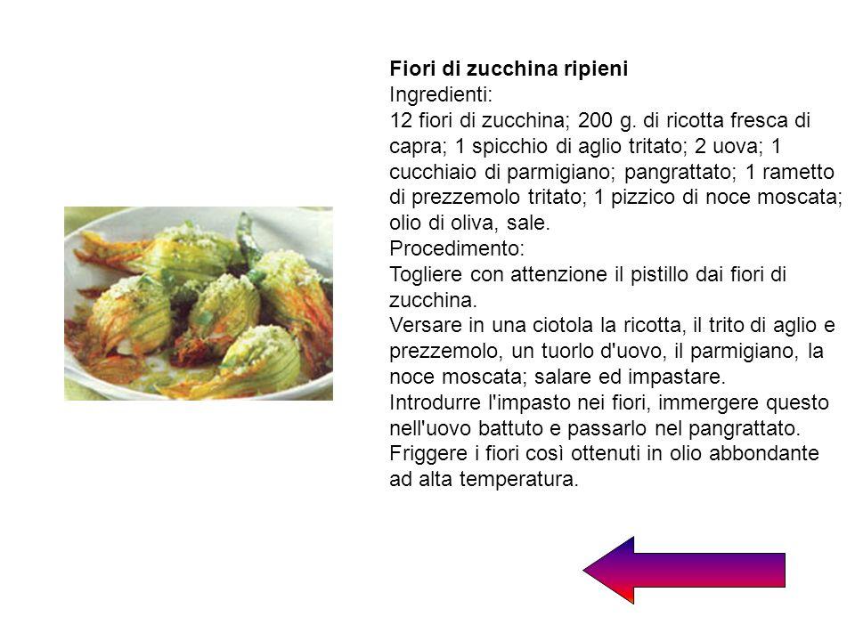 Fiori di zucchina ripieni Ingredienti: 12 fiori di zucchina; 200 g. di ricotta fresca di capra; 1 spicchio di aglio tritato; 2 uova; 1 cucchiaio di pa