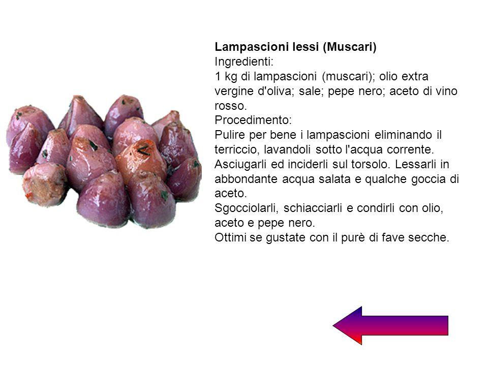 Lampascioni lessi (Muscari) Ingredienti: 1 kg di lampascioni (muscari); olio extra vergine d'oliva; sale; pepe nero; aceto di vino rosso. Procedimento