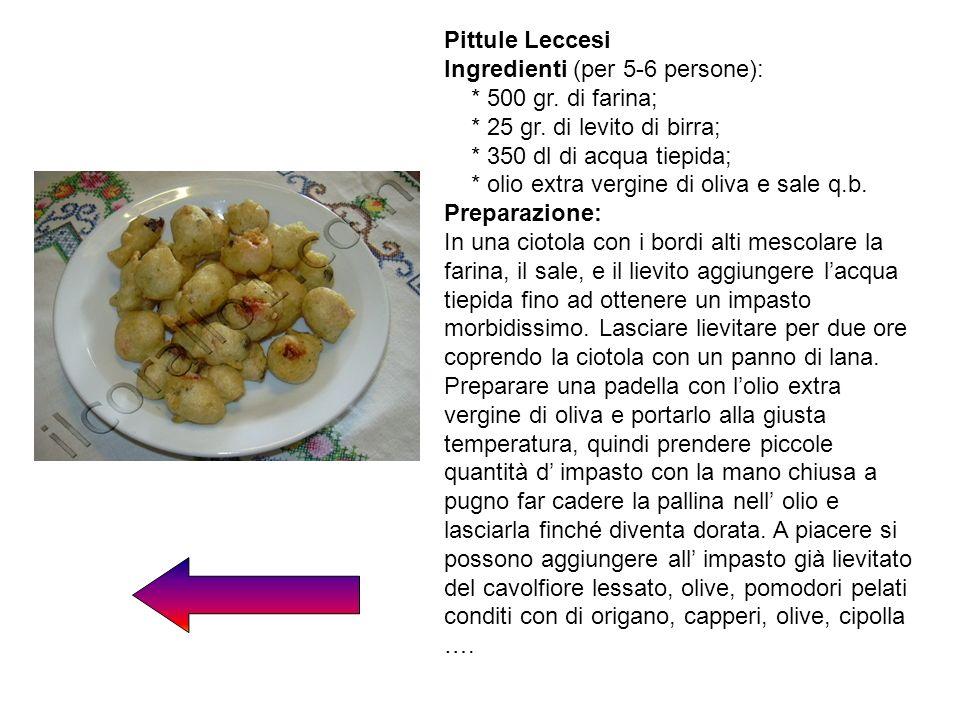 Pittule Leccesi Ingredienti (per 5-6 persone): * 500 gr. di farina; * 25 gr. di levito di birra; * 350 dl di acqua tiepida; * olio extra vergine di ol