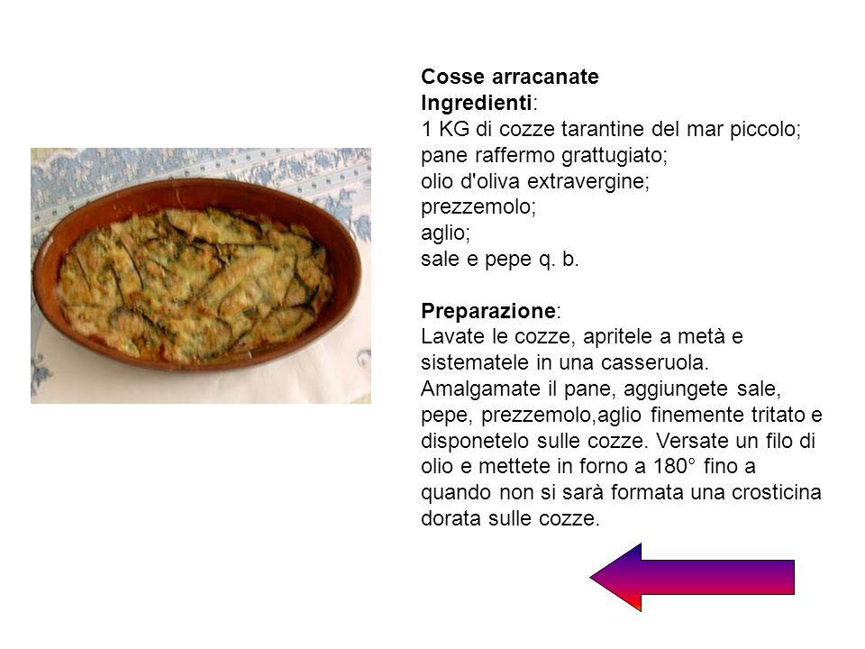 Cosse arracanate Ingredienti: 1 KG di cozze tarantine del mar piccolo; pane raffermo grattugiato; olio d'oliva extravergine; prezzemolo; aglio; sale e