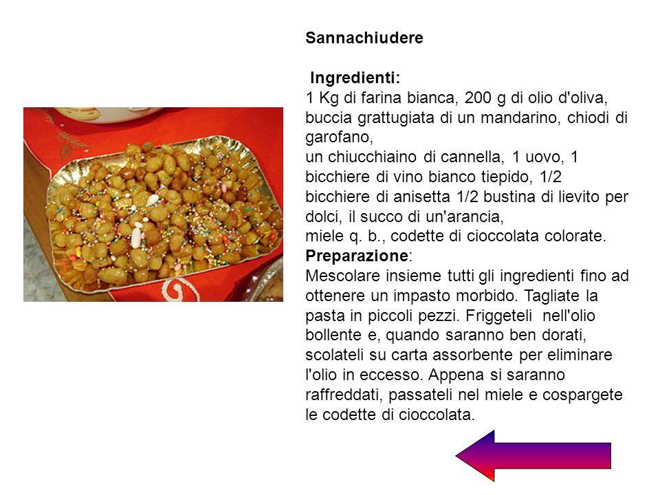 Sannachiudere Ingredienti: 1 Kg di farina bianca, 200 g di olio d'oliva, buccia grattugiata di un mandarino, chiodi di garofano, un chiucchiaino di ca