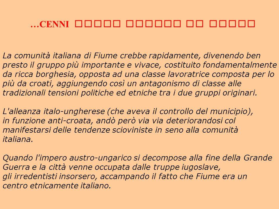 …CENNI SULLA STORIA DI FIUME La comunità italiana di Fiume crebbe rapidamente, divenendo ben presto il gruppo più importante e vivace, costituito fond