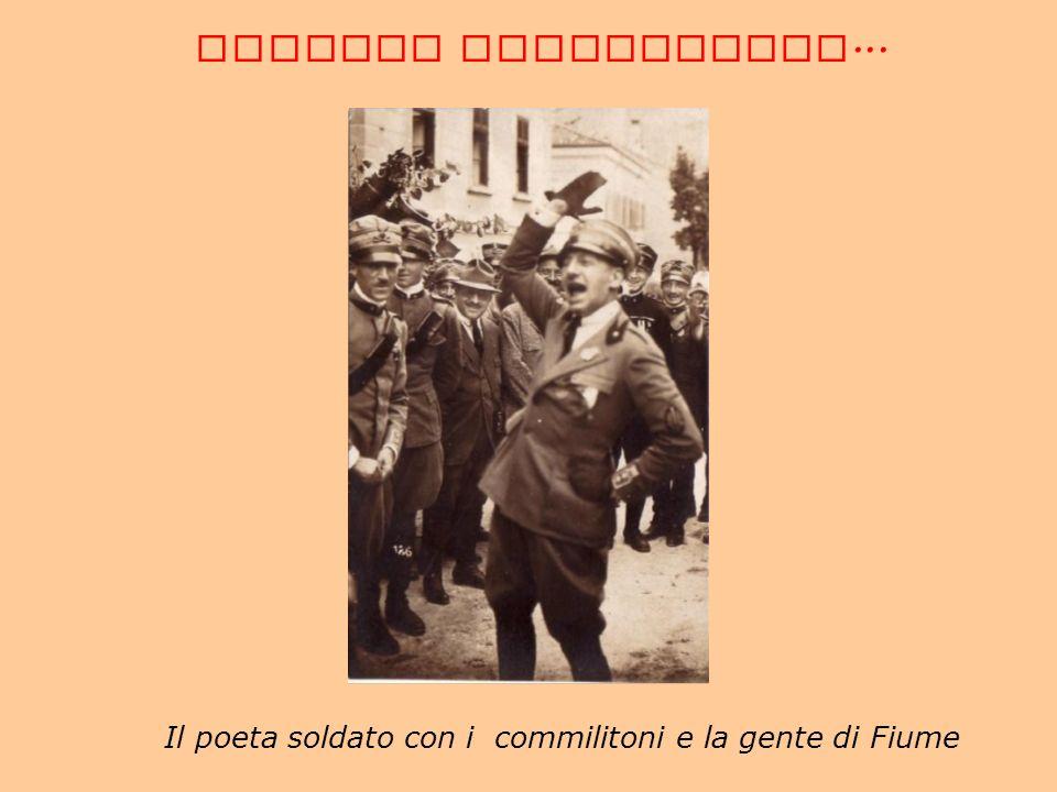 Il poeta soldato con i commilitoni e la gente di Fiume CORREDO FOTOGRAFICO...