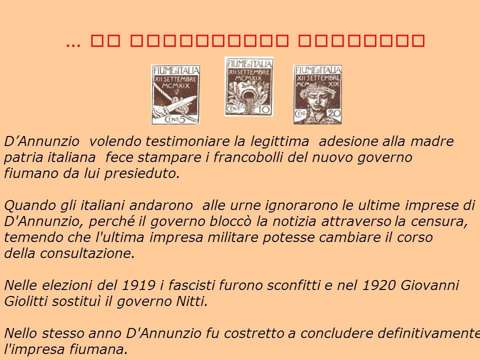 … LA SITUAZIONE POLITICA DAnnunzio volendo testimoniare la legittima adesione alla madre patria italiana fece stampare i francobolli del nuovo governo