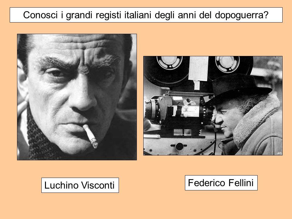 Federico Fellini Luchino Visconti Conosci i grandi registi italiani degli anni del dopoguerra?