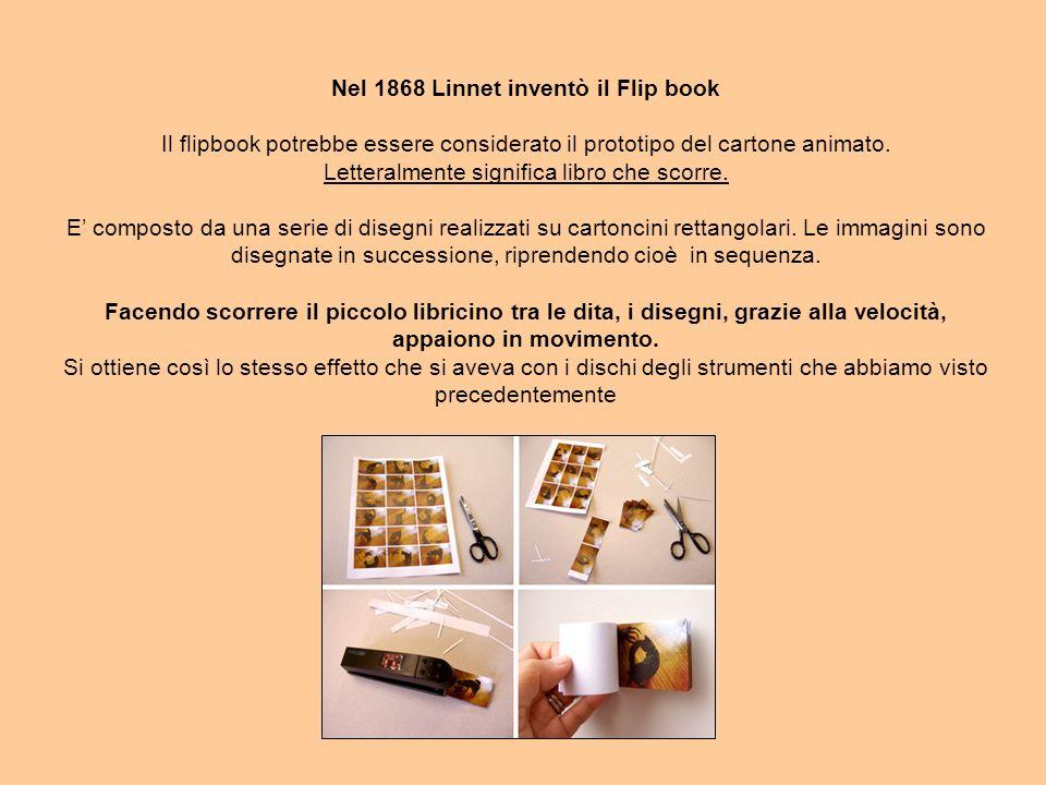 Nel 1868 Linnet inventò il Flip book Il flipbook potrebbe essere considerato il prototipo del cartone animato.