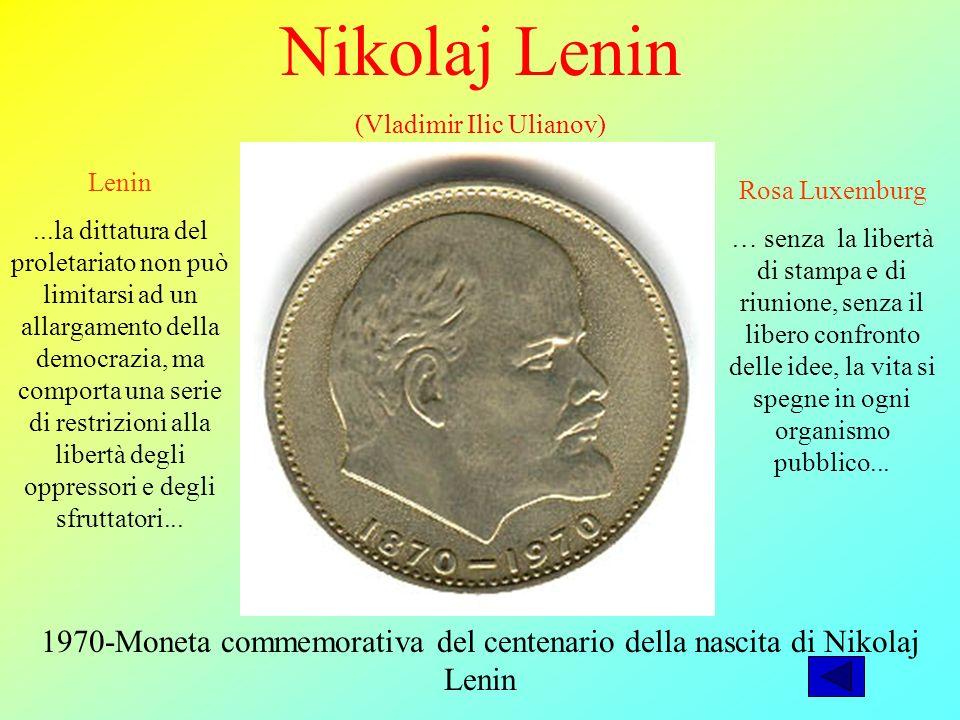 Nikolaj Lenin (Vladimir Ilic Ulianov) 1970-Moneta commemorativa del centenario della nascita di Nikolaj Lenin Lenin...la dittatura del proletariato non può limitarsi ad un allargamento della democrazia, ma comporta una serie di restrizioni alla libertà degli oppressori e degli sfruttatori...
