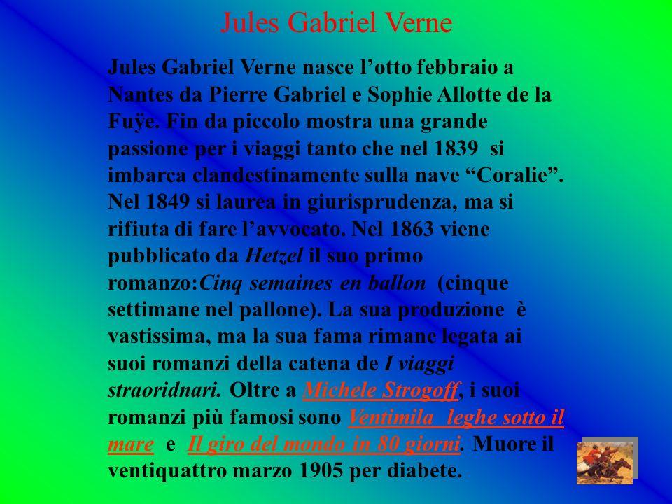 Jules Gabriel Verne Jules Gabriel Verne nasce lotto febbraio a Nantes da Pierre Gabriel e Sophie Allotte de la Fuÿe.