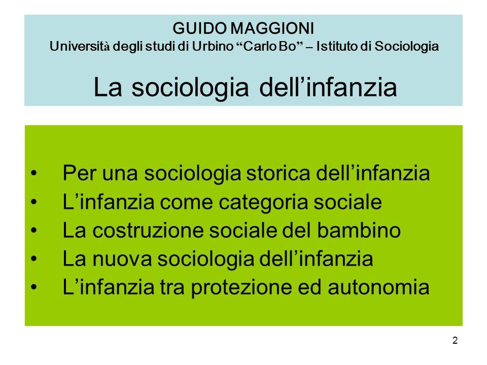 2 GUIDO MAGGIONI Universit à degli studi di Urbino Carlo Bo – Istituto di Sociologia La sociologia dellinfanzia Per una sociologia storica dellinfanzi