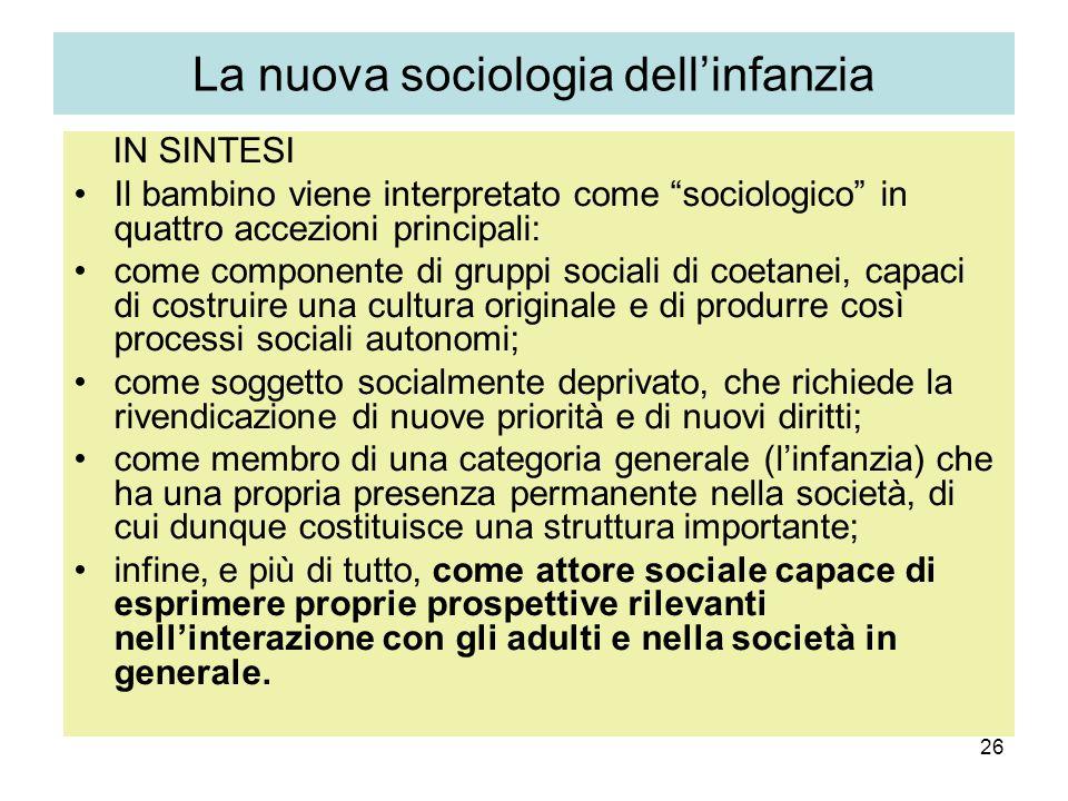 26 La nuova sociologia dellinfanzia IN SINTESI Il bambino viene interpretato come sociologico in quattro accezioni principali: come componente di grup