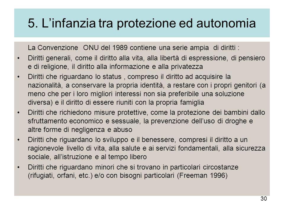 30 5. Linfanzia tra protezione ed autonomia La Convenzione ONU del 1989 contiene una serie ampia di diritti : Diritti generali, come il diritto alla v
