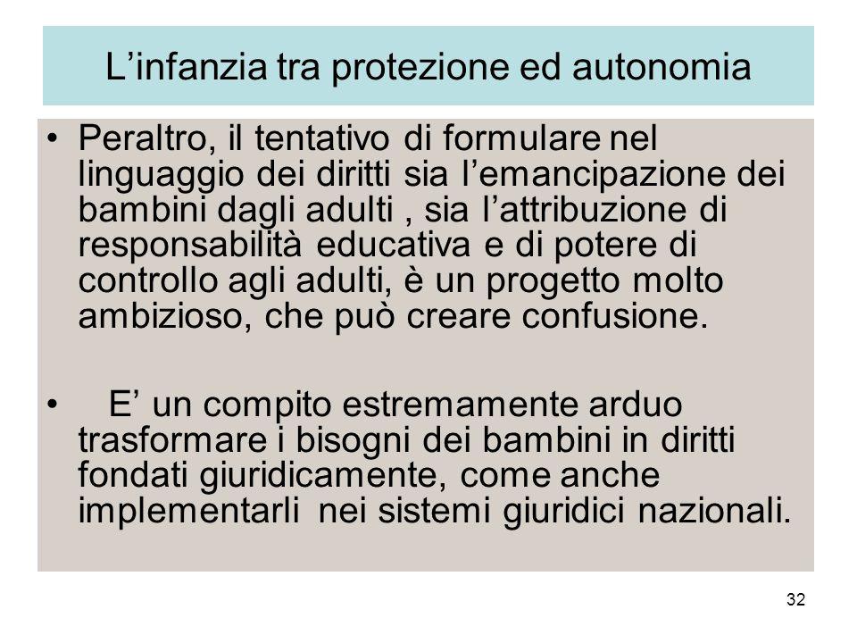 32 Linfanzia tra protezione ed autonomia Peraltro, il tentativo di formulare nel linguaggio dei diritti sia lemancipazione dei bambini dagli adulti, s