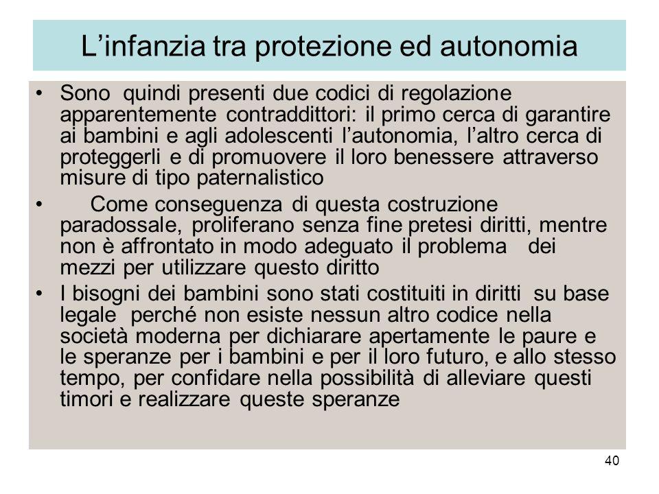 40 Linfanzia tra protezione ed autonomia Sono quindi presenti due codici di regolazione apparentemente contraddittori: il primo cerca di garantire ai