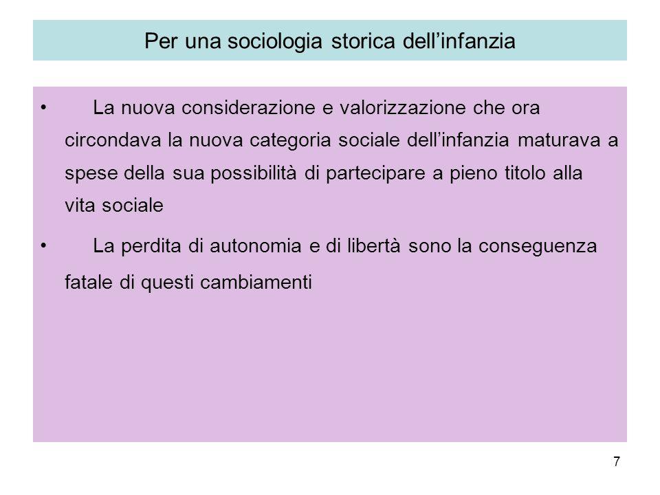 7 Per una sociologia storica dellinfanzia La nuova considerazione e valorizzazione che ora circondava la nuova categoria sociale dellinfanzia maturava