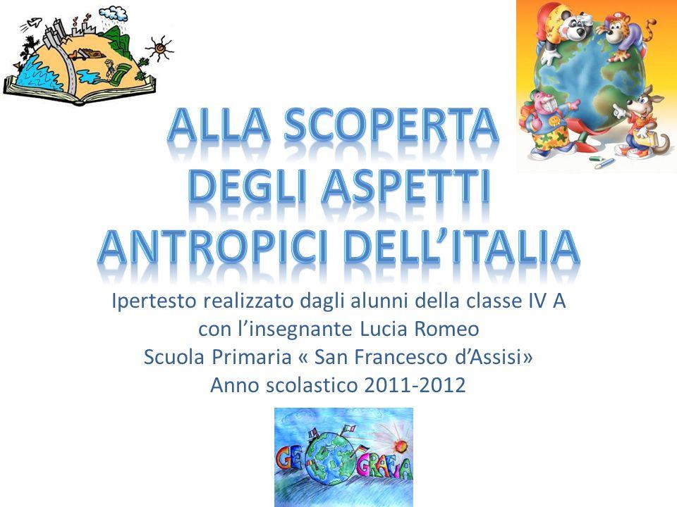 Ipertesto realizzato dagli alunni della classe IV A con linsegnante Lucia Romeo Scuola Primaria « San Francesco dAssisi» Anno scolastico 2011-2012