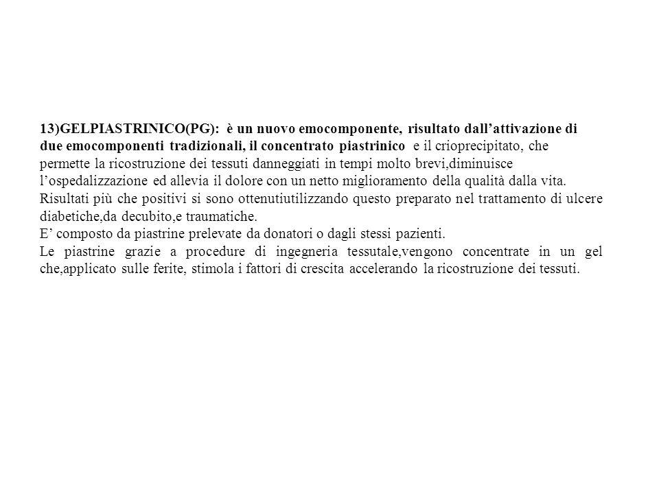 13)GELPIASTRINICO(PG): è un nuovo emocomponente, risultato dallattivazione di due emocomponenti tradizionali, il concentrato piastrinico e il crioprec