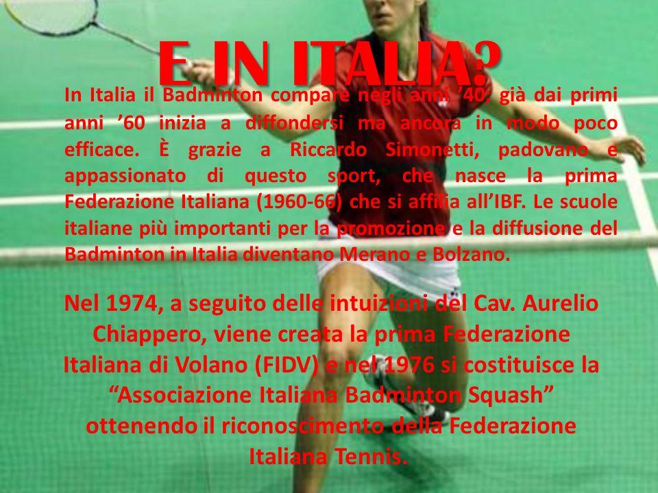 E IN ITALIA? In Italia il Badminton compare negli anni 40; già dai primi anni 60 inizia a diffondersi ma ancora in modo poco efficace. È grazie a Ricc