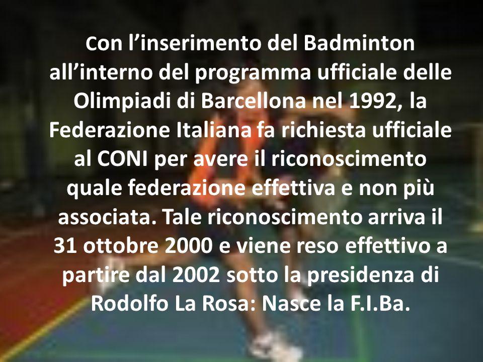 C on linserimento del Badminton allinterno del programma ufficiale delle Olimpiadi di Barcellona nel 1992, la Federazione Italiana fa richiesta ufficiale al CONI per avere il riconoscimento quale federazione effettiva e non più associata.