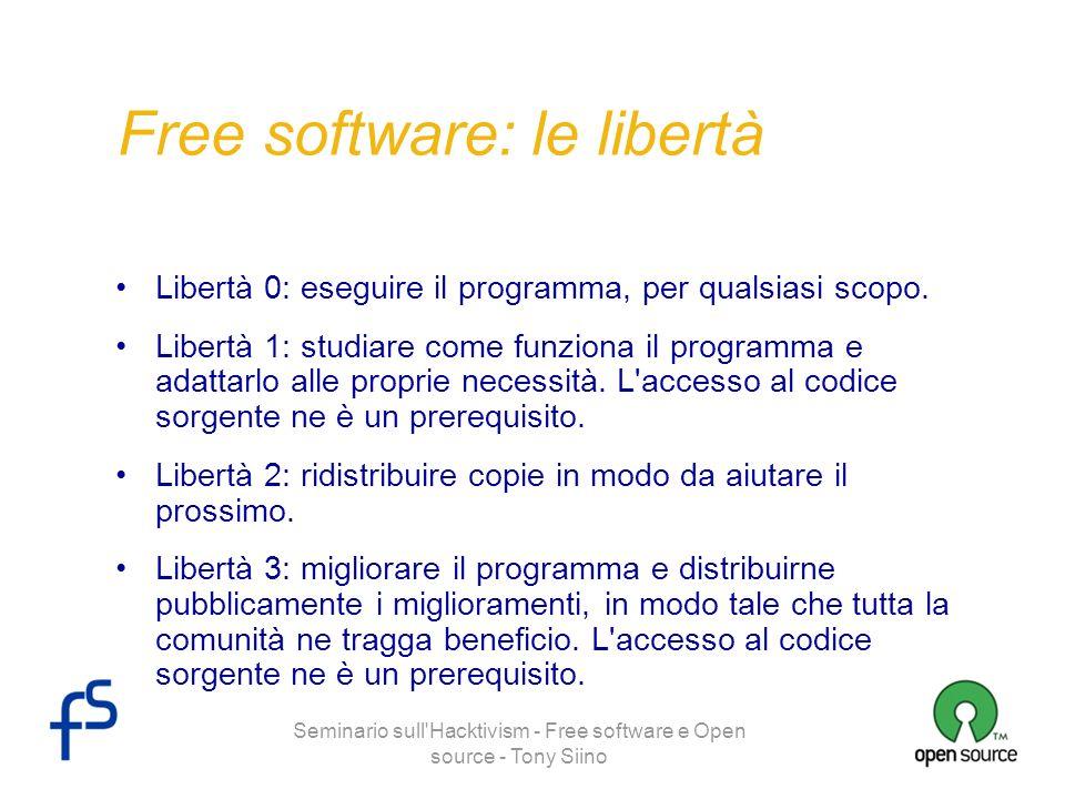 Seminario sull'Hacktivism - Free software e Open source - Tony Siino Free software: le libertà Libertà 0: eseguire il programma, per qualsiasi scopo.