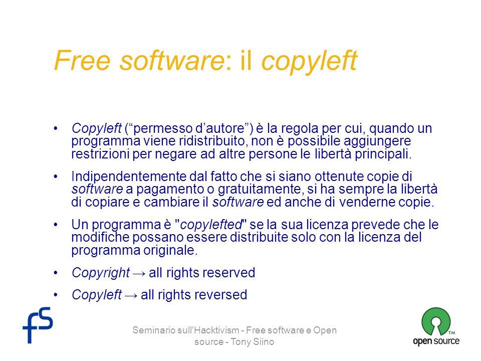 Seminario sull'Hacktivism - Free software e Open source - Tony Siino Free software: il copyleft Copyleft (permesso dautore) è la regola per cui, quand