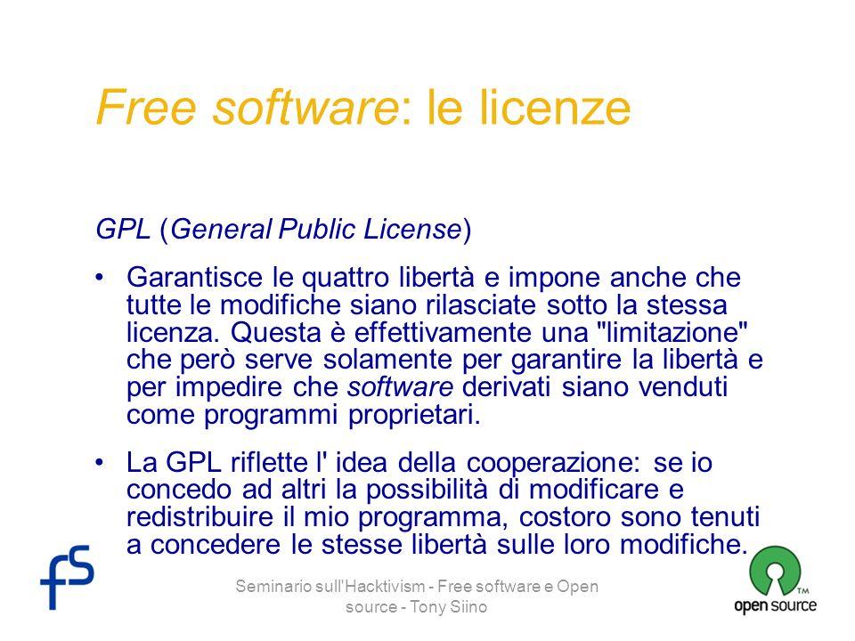 Seminario sull'Hacktivism - Free software e Open source - Tony Siino Free software: le licenze GPL (General Public License) Garantisce le quattro libe