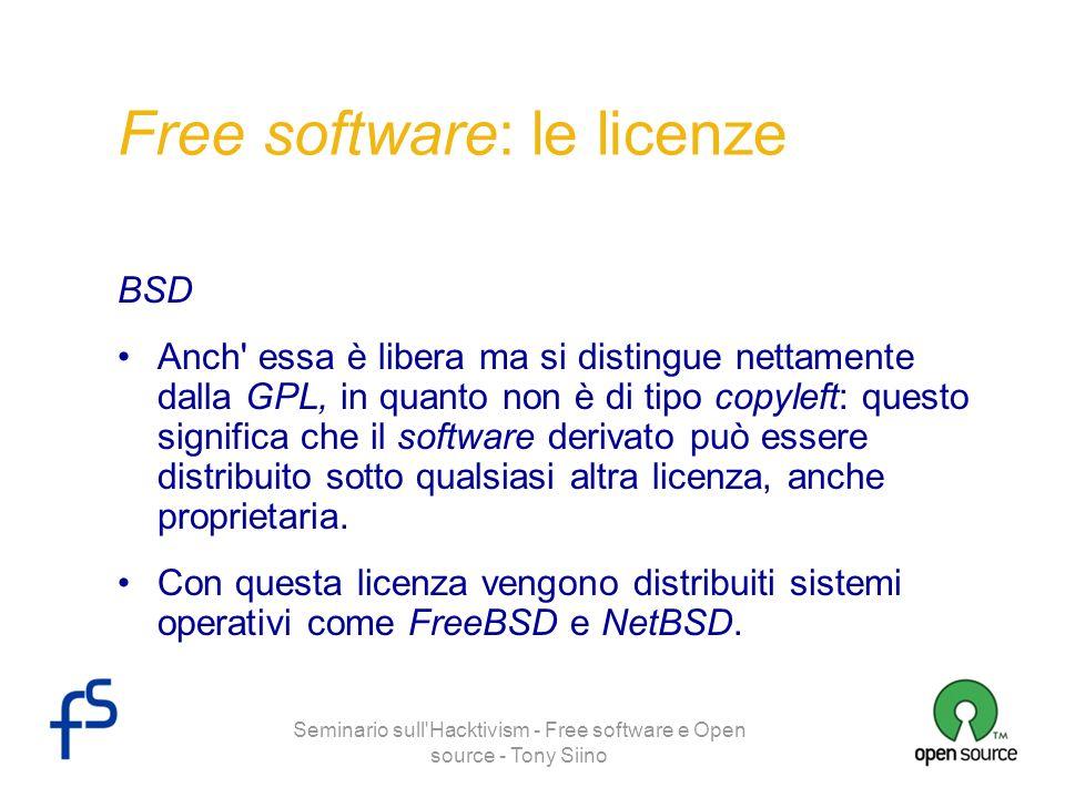Seminario sull'Hacktivism - Free software e Open source - Tony Siino Free software: le licenze BSD Anch' essa è libera ma si distingue nettamente dall