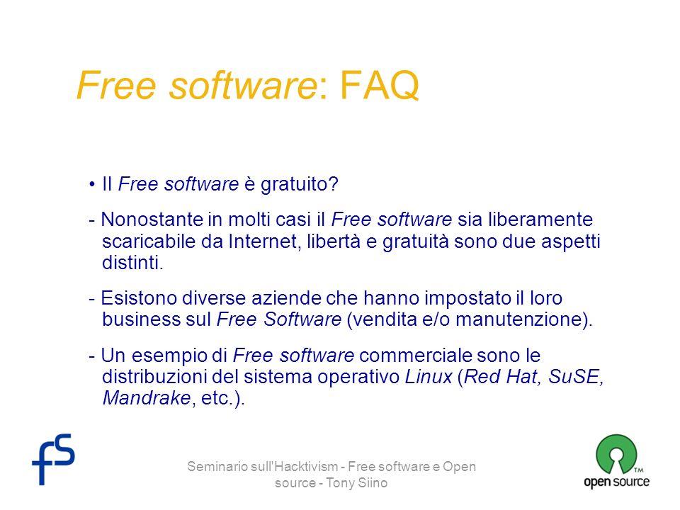 Seminario sull'Hacktivism - Free software e Open source - Tony Siino Free software: FAQ Il Free software è gratuito? - Nonostante in molti casi il Fre