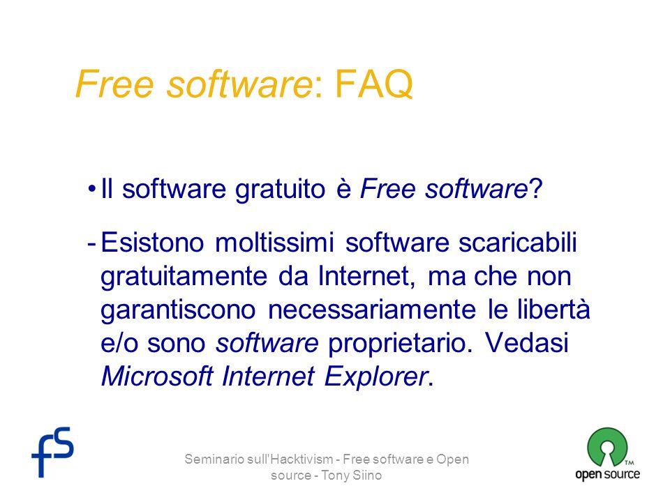 Seminario sull'Hacktivism - Free software e Open source - Tony Siino Free software: FAQ Il software gratuito è Free software? -Esistono moltissimi sof