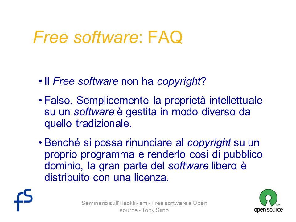 Seminario sull'Hacktivism - Free software e Open source - Tony Siino Free software: FAQ Il Free software non ha copyright? Falso. Semplicemente la pro