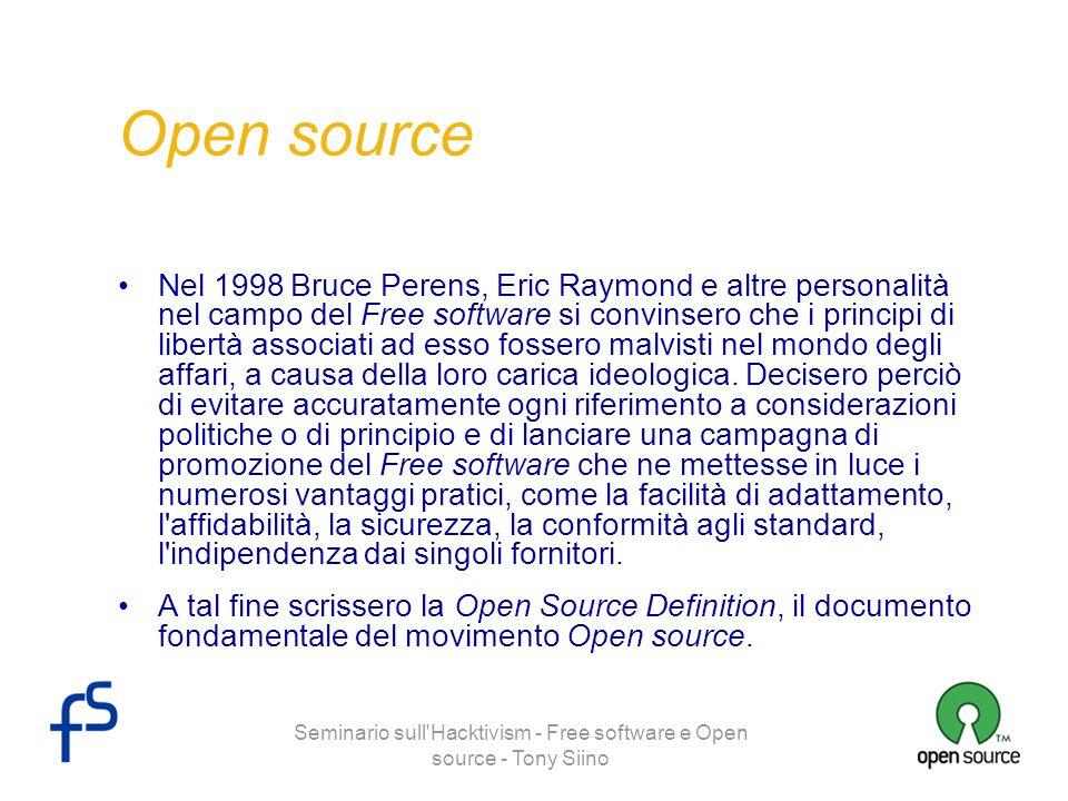 Seminario sull'Hacktivism - Free software e Open source - Tony Siino Open source Nel 1998 Bruce Perens, Eric Raymond e altre personalità nel campo del