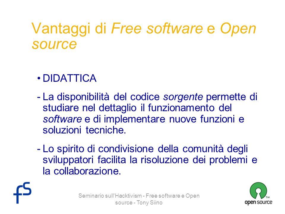 Seminario sull'Hacktivism - Free software e Open source - Tony Siino Vantaggi di Free software e Open source DIDATTICA -La disponibilità del codice so
