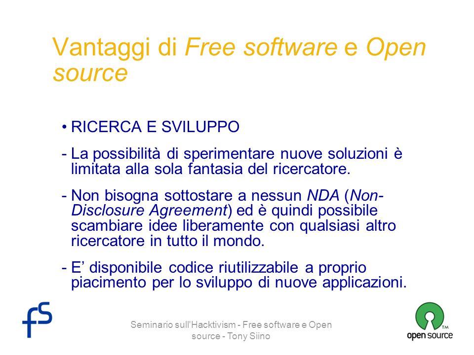 Seminario sull'Hacktivism - Free software e Open source - Tony Siino Vantaggi di Free software e Open source RICERCA E SVILUPPO -La possibilità di spe