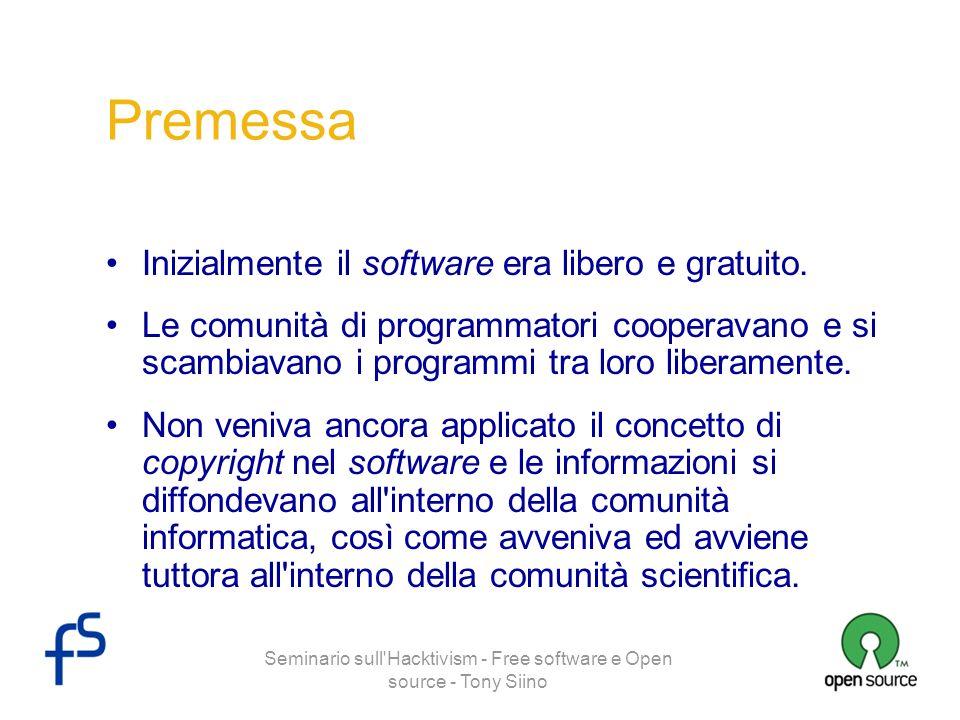 Seminario sull'Hacktivism - Free software e Open source - Tony Siino Premessa Inizialmente il software era libero e gratuito. Le comunità di programma