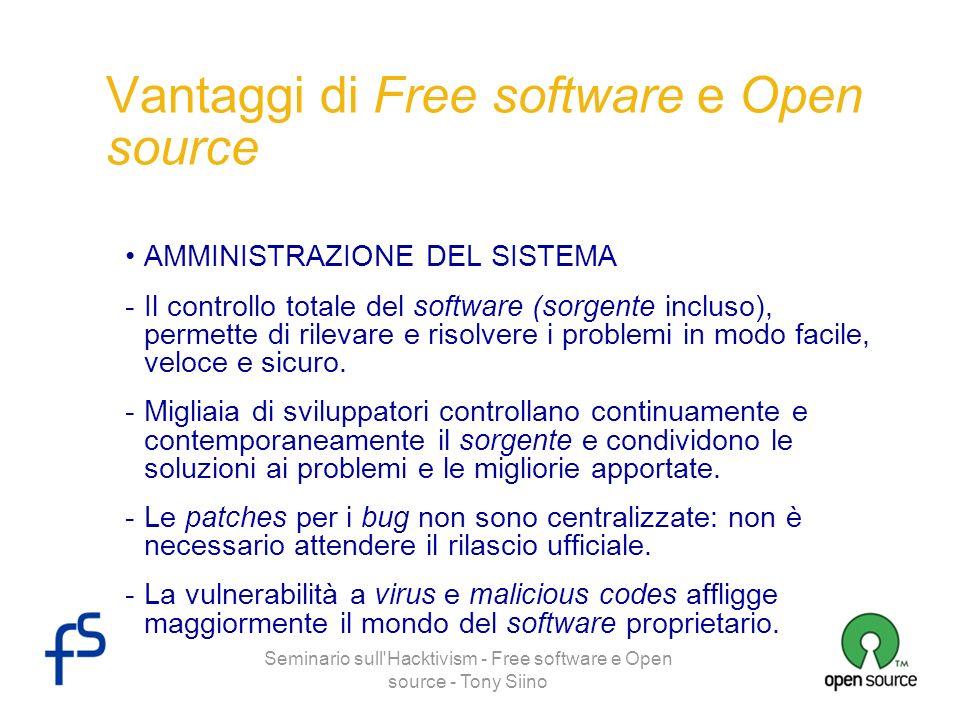 Seminario sull'Hacktivism - Free software e Open source - Tony Siino Vantaggi di Free software e Open source AMMINISTRAZIONE DEL SISTEMA -Il controllo