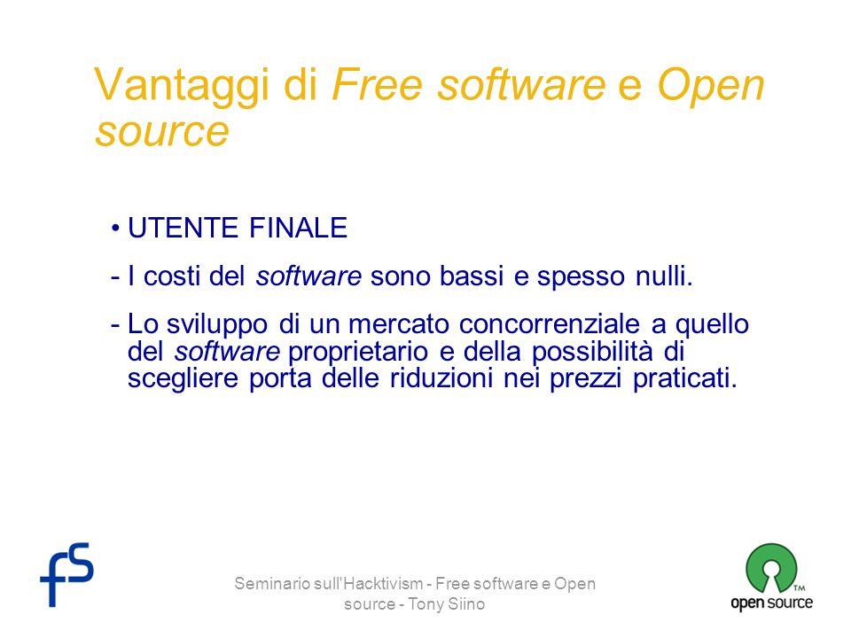 Seminario sull'Hacktivism - Free software e Open source - Tony Siino Vantaggi di Free software e Open source UTENTE FINALE -I costi del software sono