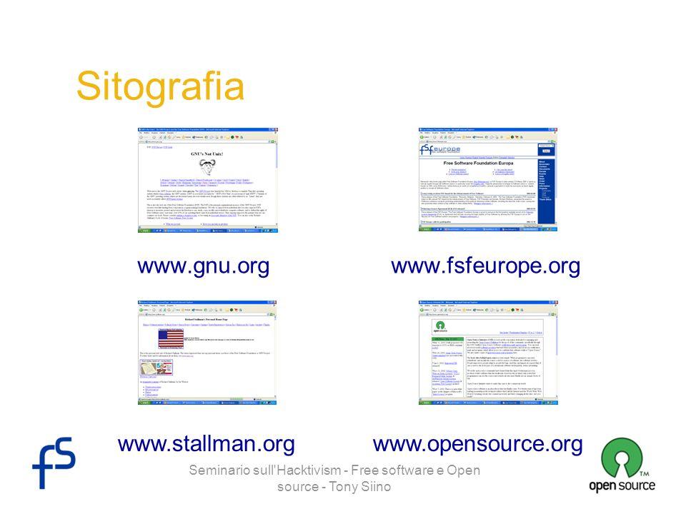 Seminario sull'Hacktivism - Free software e Open source - Tony Siino Sitografia www.gnu.org www.fsfeurope.org www.stallman.org www.opensource.org