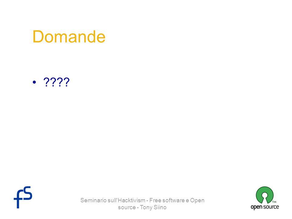 Seminario sull'Hacktivism - Free software e Open source - Tony Siino Domande ????