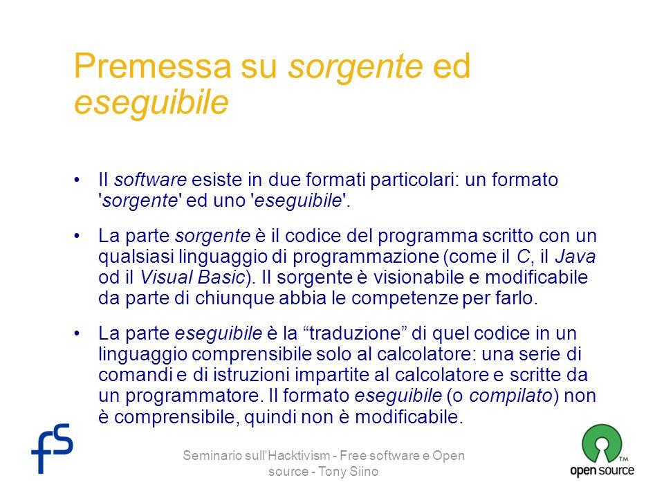 Seminario sull'Hacktivism - Free software e Open source - Tony Siino Premessa su sorgente ed eseguibile Il software esiste in due formati particolari: